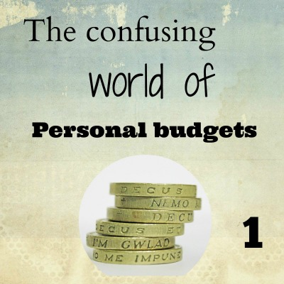 The Confusing World of Personal Budgets – Part One
