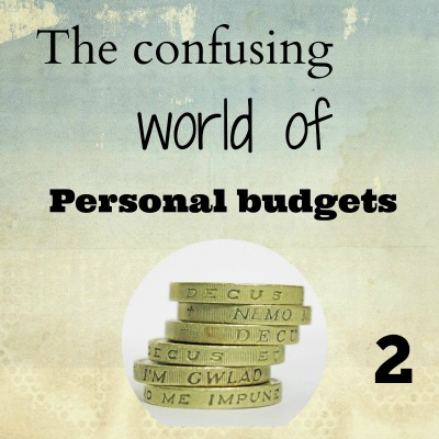 The Confusing World of Personal Budgets – Part Two