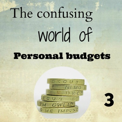 The Confusing World of Personal Budgets – Part Three